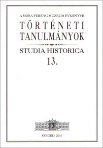 Történeti tanulmányok - Studia Historica 13. - A Móra Ferenc Múzeum Évkönyve