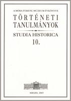 A Móra Ferenc Múzeum Évkönyve: Történeti Tanulmányok - Studia Historica - 10.
