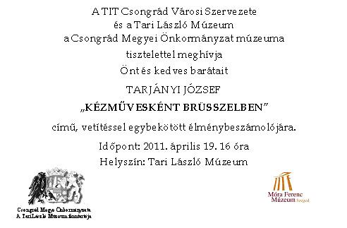 """Tarjányi József """"Kézművesként Brüsszelben"""" című vetítéssel egybekötött élménybeszámolója a Tari László Múzeumban - 2011. április 19."""