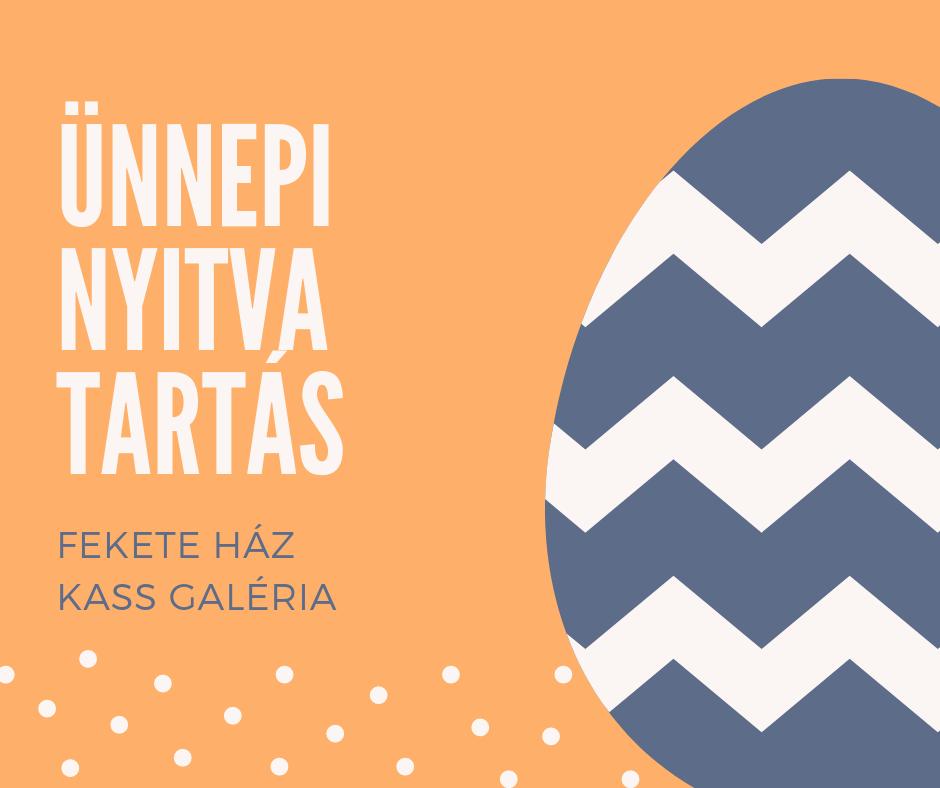 Húsvéti nyitva tartás Fekete ház, Kass Galéria (1)